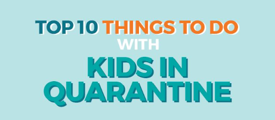 Top 10 Things To Do With Kids in Quarantine by Danielle Florio